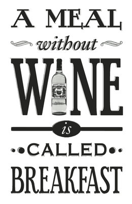 A Meal Without Wine is Called Breakfast by Of Life and Lemons - print