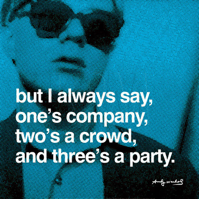 But I always say, one's company, two's a crowd, and three's a party Fine Art Print by Andy Warhol